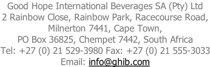 Good Hope International Beverages SA (Pty) Ltd 2 Rainbow Close, Rainbow Park, Racecourse Road, Milnerton 7441, Cape Town, PO Box 36825, Chempet 7442, South Africa Tel: +27 (0) 21 529-3980 Fax: +27 (0) 21 555-3033 Email: info@ghib.com